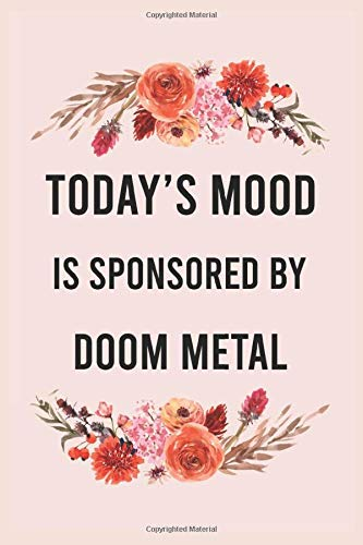 Today\'s good mood is sponsored by doom metal: funny notebook for women men, cute journal for writing, appreciation birthday christmas gift for doom metal lovers