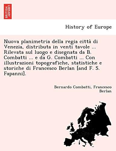 Nuova planimetria della regia città di Venezia, distributa in venti tavole ... Rilevata sul luogo e disegnata da B. Combatti ... e da G. ... di Francesco Berlan [and F. S. Fapanni].