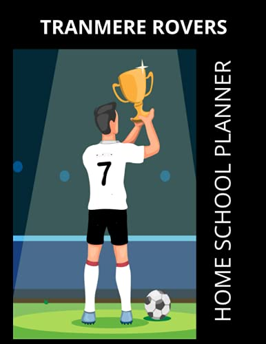 Tranmere Rovers Home School Planner: Tranmere Rovers FC Journal, Tranmere Rovers Football Club, Tranmere Rovers FC Diary, Tranmere Rovers FC Planner, Tranmere Rovers FC