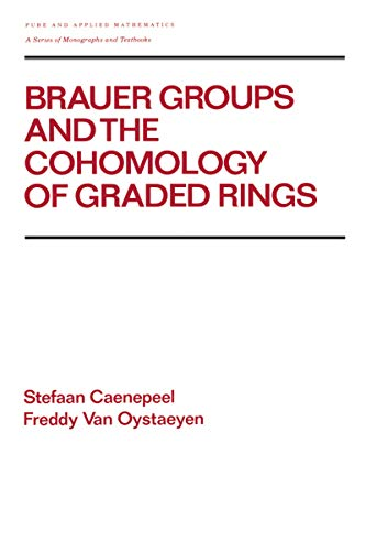 Brauer Groups and the Cohomology of Graded Rings (Chapman & Hall/CRC Pure and Applied Mathematics Book 121)