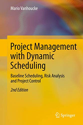 Project Management with Dynamic Scheduling: Baseline Scheduling, Risk Analysis and Project Control