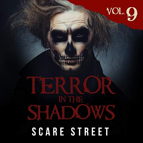 Terror in the Shadows Vol. 9 Audiobook By Scare Street,                                                                                        Ron Ripley,                                                                                        David Longhorn,                                                                                        Sara Clancy,                                                                                        Bronson Carey cover art