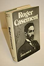 Roger Casement : The Biography of a Patriot Who Lived for England, Died for Ireland