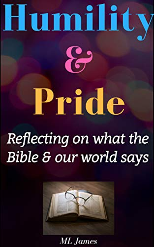 Humility & Pride: Reflecting on what the Bible and our world says