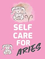Self Care For Aries: For Adults - For Autism Moms - For Nurses - Moms - Teachers - Teens - Women - With Prompts - Day and Night - Self Love Gift