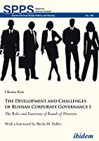 The Development and Challenges of Russian Corporate Governance I: The Roles and Functions of Boards of Directors (Soviet and Post-Soviet Politics and Society)