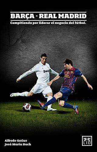 Barça - Real Madrid. Compitiendo por liderar el negocio del fútbol (VIVA)