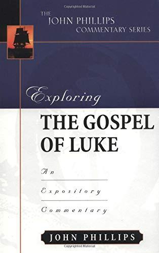 Exploring the Gospel of Luke (John Phillips Commentary Series)