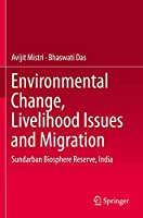 Environmental Change, Livelihood Issues and Migration: Sundarban Biosphere Reserve, India
