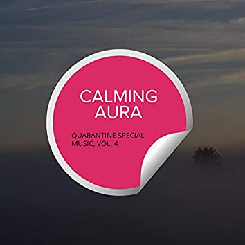 Calming Aura - Quarantine Special Music, Vol. 4