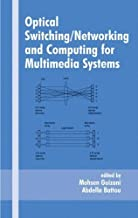 Optical Switching/Networking and Computing for Multimedia Systems [Optical Science and Engineering] [CRC Press,2002] [Hardcover]