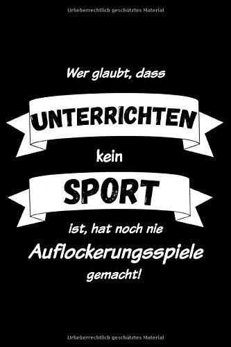 Wer Glaubt, Dass Unterrichten Kein Sport Ist, Hat Noch Nie Auflockerungsspiele Gemacht: Liniertes Notizbuch Din-A5 Heft für Notizen