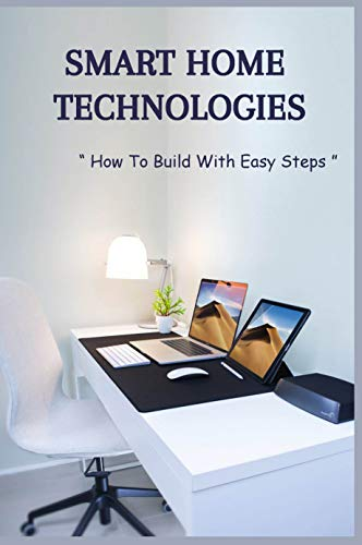 Smart Home Technologies: How To Build With Easy Steps: How To Make A Smart Home With Alexa (English Edition)