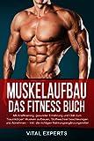 Muskelaufbau: Das Fitness Buch. Mit Krafttraining, gesunder Ernährung und Diät zum...