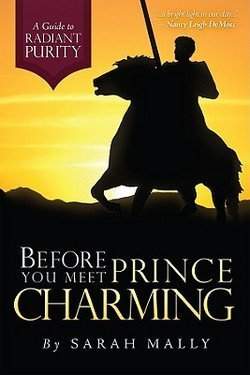 Sarah Mally: Before You Meet Prince Charming : A Guide to Radiant Purity (Paperback); 2006 Edition