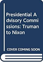 Presidential Advisory Commissions: Truman to Nixon