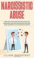 Narcissistic Abuse: Learn How to Recognize, Recover, Survive, and Become Free from Toxic Relationships, Emotional Abuse, Narcissistic Ex, and Narcissistic Mother