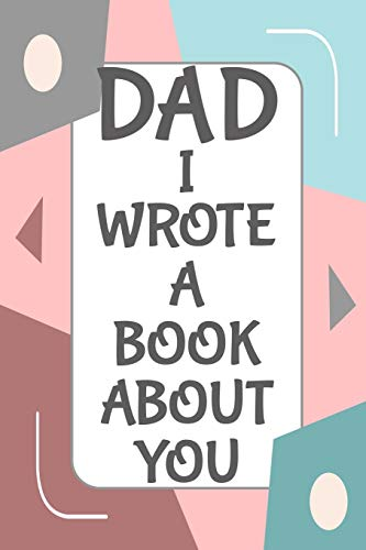 Dad I Wrote A Book About You: Fill In The Blank Book With Prompts About What I Love About Dad/ Father