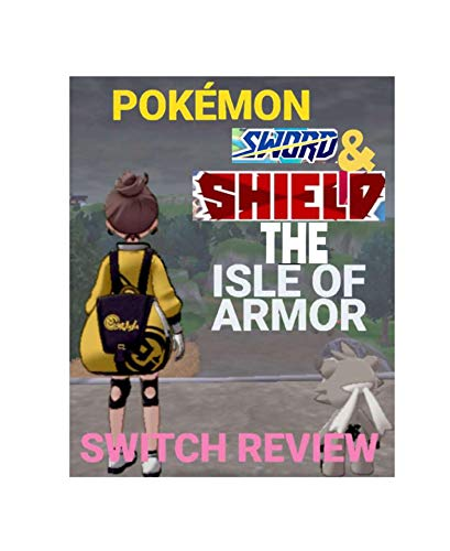 Pokémon Sword and Shield - the Isle of Armor DLC Review.: Is it worth your time? (English Edition)