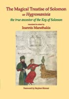 The Magical Treatise of Solomon or Hygromanteia: The Ancestor of the Key of Solomon