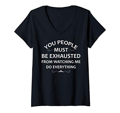 Womens You People Must Be Exhausted From Watching Me Do Everything V-Neck T-Shirt