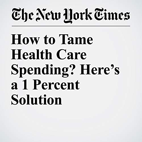How to Tame Health Care Spending? Here's a 1 Percent Solution copertina
