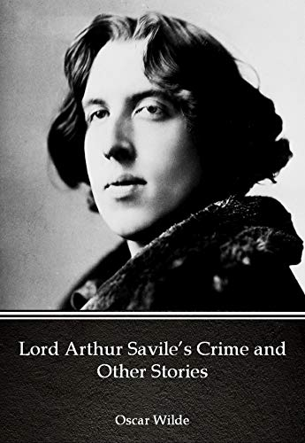 Lord Arthur Savile's Crime, And Other Stories: Oscar Wilde (Classics, Literature, Short Stories) [Annotated] (English Edition)