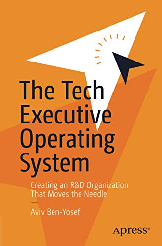 The Tech Executive Operating System: Creating an R&D Organization That Moves the Needle