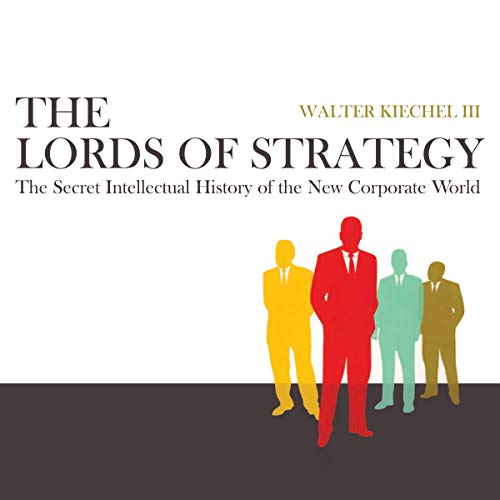 The Lords of Strategy Audiobook By Walter Kiechel III cover art