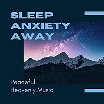 Sleep Anxiety Away: Peaceful Heavenly Music for Calming Adults & Children Alike
