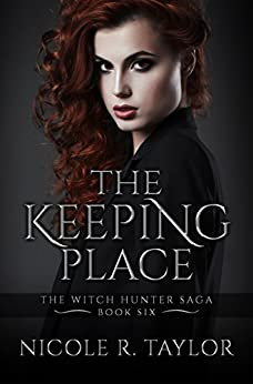 The Keeping Place: The Witch Hunter Saga #6 by [Nicole R Taylor]