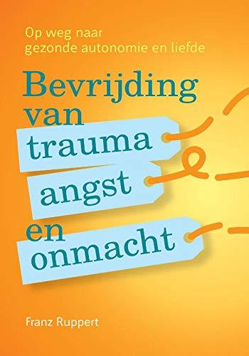 Bevrijding van trauma, angst en onmacht: op weg naar gezonde autonomie en liefde