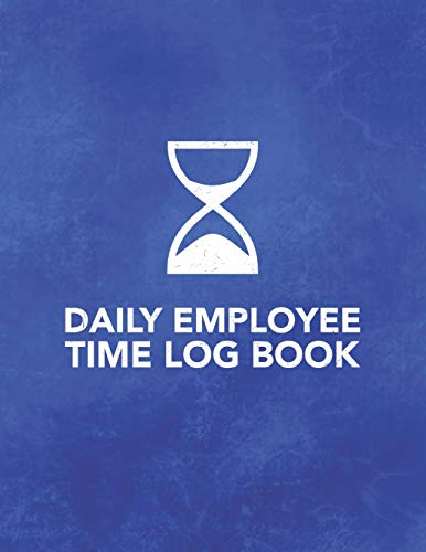 Daily Employee Time Log Book: Logbook to Track Record and Organize Hours Worked for Individual Employees (Daily Employee Time Log Book Series)