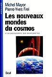 Les Nouveaux Mondes du cosmos...