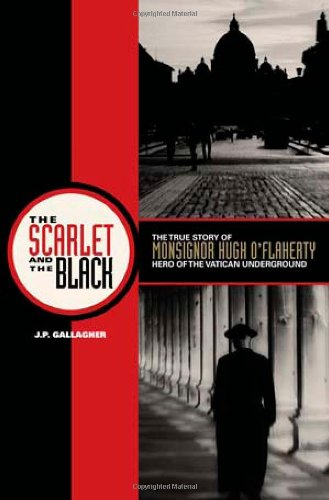 The Scarlet and the Black: The True Story of Monsignor Hugh O'Flaherty, Hero of the Vatican Underground