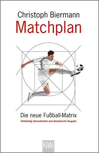 Matchplan: Die neue Fußball-Matrix. Vollständig überarbeitete und aktualisierte Ausgabe