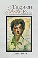 Through Sheila's Eyes: As I See It, from the Poems and Paintings of Sheila Simpson