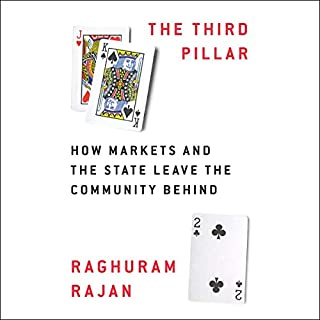 The Third Pillar     How Markets and the State Leave the Community Behind              By:                                                                                                                                 Raghuram Rajan                               Narrated by:                                                                                                                                 Jason Culp,                                                                                        Raghuram Rajan                      Length: 19 hrs and 2 mins     40 ratings     Overall 4.5