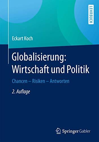 Globalisierung: Wirtschaft und Politik: Chancen – Risiken – Antworten