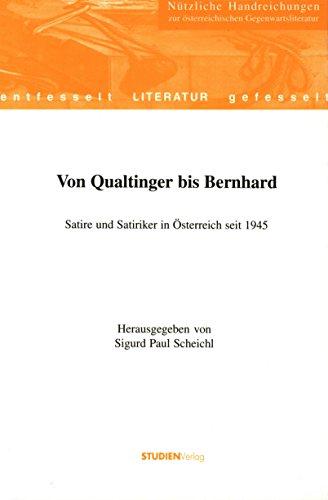 Von Qualtinger bis Bernhard: Satire und Satiriker in Österreich seit 1945 (Schriftenreihe Literatur des Instituts für Österreichkunde)