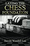 Laying The Chess Foundation-Lee, Steven Wendell
