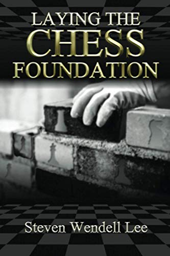 Laying The Chess Foundation - Lee, Steven Wendell
