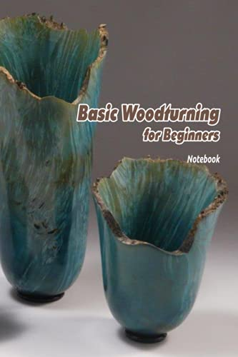 Basic Woodturning for Beginners Notebook: Notebook Journal  Diary/ Lined - Size 6x9 Inches 100 Pages