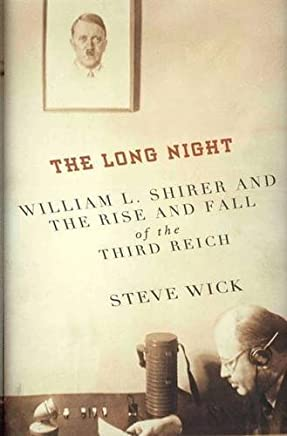 The Long Night: William L. Shirer and the Rise and Fall of the Third Reich by Steve Wick (2011-08-02)