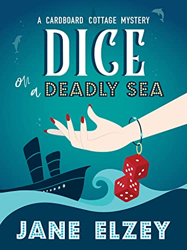 Dice on a Deadly Sea (A Cardboard Cottage Mystery Book 2) by [Jane Elzey]
