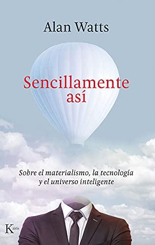 Sencillamente así: Sobre el materialismo, la tecnología y el universo inteligente (Sabiduría perenne)