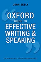 The Oxford Guide to Effective Writing and Speaking: How to Communicate Clearly