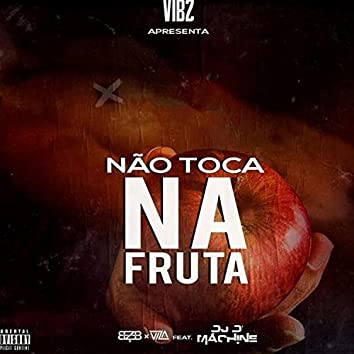 Nāo Toca Na Fruta