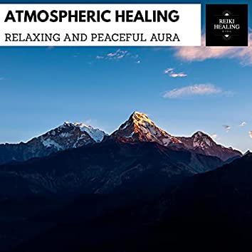 Atmospheric Healing - Relaxing And Peaceful Aura