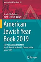 American Jewish Year Book 2019: The Annual Record of the North American Jewish Communities Since 1899 (American Jewish Year Book, 119)